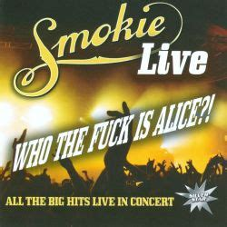 Who the Fuck is Alice?!: Live - Smokie | Songs, Reviews